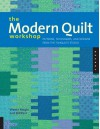 The Modern Quilt Workshop: Patterns, Techniques, and Designs from the FunQuilts Studio - Bill Kerr, Weeks Ringle