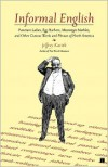 Informal English: Puncture Ladies, Egg Harbors, Mississippi Marbles, and Other Curious Words and Phrases of North America - Jeffrey Kacirk