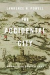 The Accidental City: Improvising New Orleans - Lawrence N. Powell