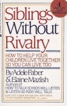 Siblings Without Rivalry - Adele Faber, Elaine Mazlish