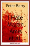 I Hate Martin Amis et al. - Peter Barry
