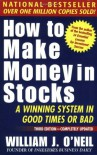 How to Make Money in Stocks: A Winning System in Good Times or Bad - William J. O'Neil