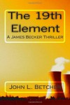 The 19th Element: A James Becker Nuclear Thriller - John L. Betcher