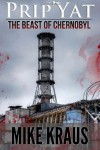 Prip'Yat: The Beast of Chernobyl - Mike Kraus