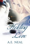 Holding On To Love (Book 1) - A.E. Neal