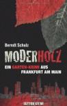 Moderholz: ein Garten-Krimi aus Frankfurt am Main - Berndt Schulz
