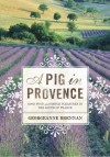 A Pig in Provence: Good Food and Simple Pleasures in the South of France - Georgeanne Brennan