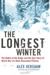 The Longest Winter: The Battle of the Bulge and the Epic Story of World War II's Most Decorated Platoon - Alex Kershaw