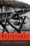 Resistance: A Woman's Journal of Struggle and Defiance in Occupied France - Agnès Humbert, Barbara Mellor