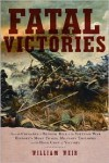 Fatal Victories: History's Most Tragic Military Triumphs and the High Cost of Victory - William Weir