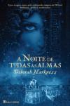A Noite de Todas as Almas  - Deborah Harkness