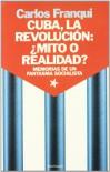 Cuba, La Revolucion: Mito O Realidad?: Memorias de Un Fantasma Socialista - Carlos Franqui