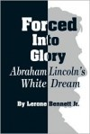 Forced into Glory: Abraham Lincoln's White Dream -