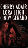 Rescue Me - Cherry Adair, Lora Leigh, Cindy Gerard