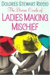 The Divine Circle Of Ladies Making Mischief (Circle, Book 3) - Dolores Stewart Riccio
