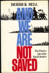And We Are Not Saved: The Elusive Quest for Racial Justice - Derrick A. Bell
