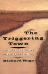 The Triggering Town: Lectures and Essays on Poetry and Writing - Richard Hugo
