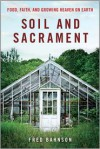 Soil and Sacrament: Four Seasons Among the Keepers of the Earth - Fred Bahnson