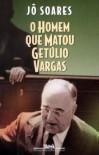 O homem que matou Getulio Vargas: Biografia de um anarquista (Portuguese Edition) - Jo Soares