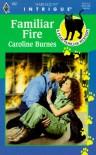 Familiar Fire (Fear Familiar, Book 9) (Harlequin Intrigue Series #452) - Caroline Burnes
