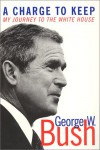 A Charge to Keep : My Journey to the White House - George W. Bush;Mickey Herskowitz