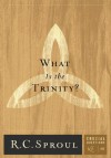 What Is the Trinity? (Crucial Questions, #10) - R.C. Sproul