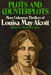 Plots and Counterplots: More Unknown Thrillers of Louisa May Alcott - Louisa May Alcott, Madeleine B. Stern