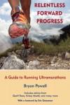 Relentless Forward Progress: A Guide to Running Ultramarathons - Bryon Powell, Eric Grossman