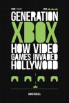 Generation Xbox: How Videogames Invaded Hollywood - Jamie Russell