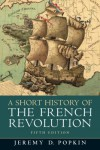A Short History of the French Revolution, 5th Edition - Jeremy D. Popkin