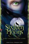 Sixteen Moons - Eine unsterbliche Liebe  - Petra Koob-Pawis, Margaret Stohl, Kami Garcia