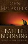 The Battle for the Beginning - John F. MacArthur Jr.