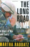The Long Road Home: A Story of War and Family - Martha Raddatz