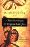 A Few Short Notes on Tropical Butterflies: Stories - John Murray
