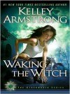 Waking the Witch (Women of the Otherworld Series #11) -