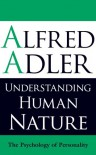 Understanding Human Nature: The Psychology of Personality - Alfred Adler