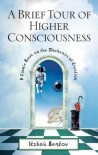A Brief Tour of Higher Consciousness: A Cosmic Book on the Mechanics of Creation - Itzhak Bentov