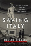 Saving Italy: The Race to Rescue a Nation's Treasures from the Nazis - Robert M. Edsel