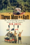 Three Men In A Raft: An Improbable Journey Down The Amazon - Ben Kozel