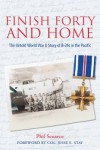 Finish Forty and Home: The Untold World War II Story of B-24s in the Pacific - Phil Scearce
