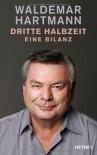 Dritte Halbzeit: Eine Bilanz - Waldemar Hartmann