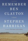 Remember Ben Clayton - Stephen Harrigan