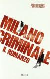 Milano criminale. Il romanzo - Paolo Roversi