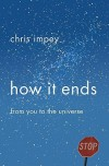 How It Ends: From You to the Universe - Chris Impey