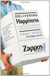 Delivering Happiness: A Path to Profits, Passion, and Purpose 1st (first) Edition by Hsieh, Tony published by Business Plus (2010) - Tony Hsieh