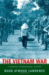 The Vietnam War: A Concise International History - Mark Atwood Lawrence