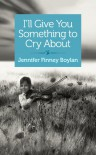 I'll Give You Something to Cry About: A novella - Jennifer Finney Boylan