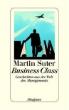 Business Class. Geschichten aus der Welt des Managements - Martin Suter