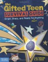 The Gifted Teen Survival Guide: Smart, Sharp, and Ready for (Almost) Anything - 'Judy Galbraith M.A.',  'Ph.D. Jim Delisle'