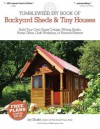 The Tumbleweed DIY Book of Backyard Sheds and Tiny Houses: Build your own guest cottage, writing studio, home office, craft workshop, or personal retreat - Jay Shafer